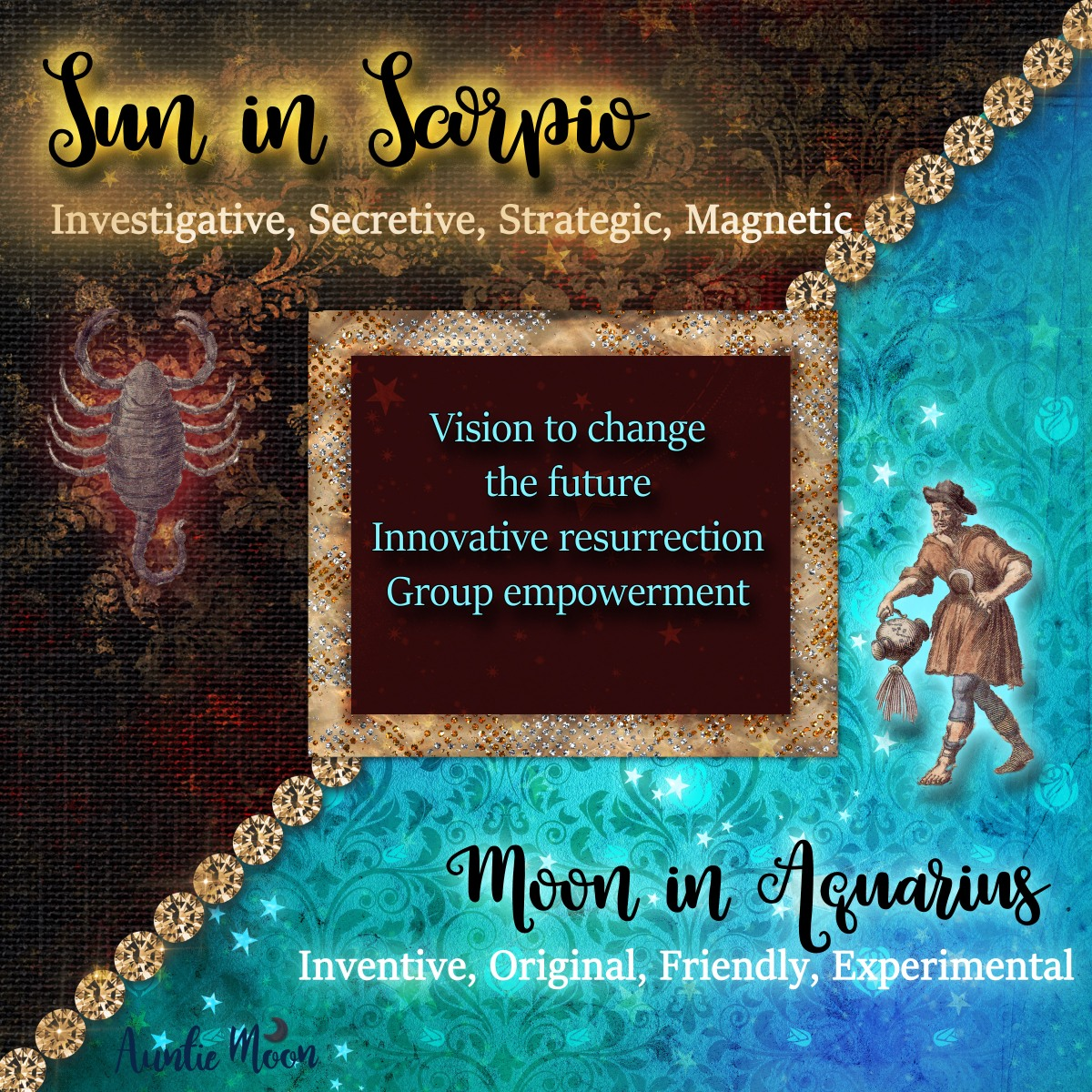 Sun in Scorpio ~ Moon in Aquarius