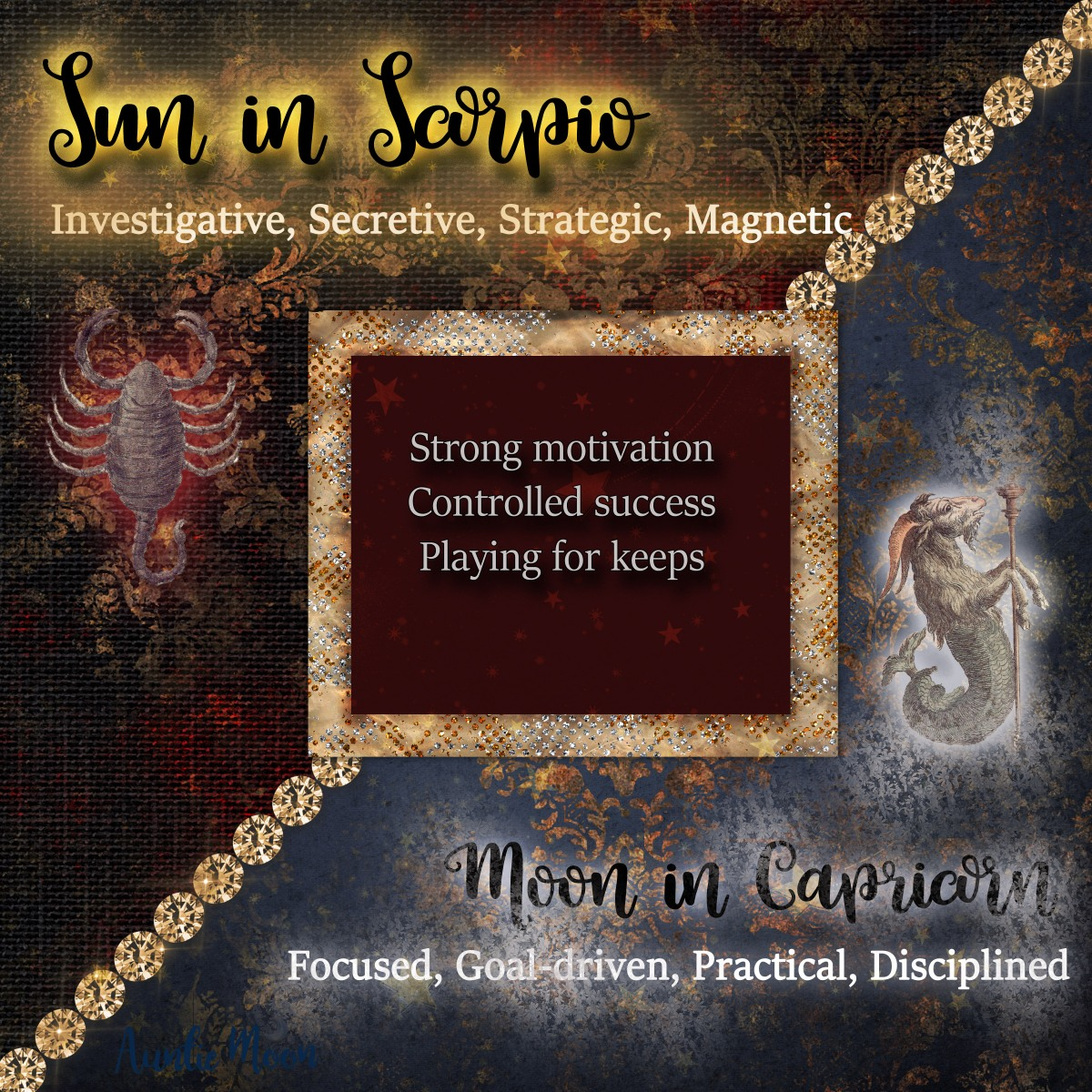 Sun in Scorpio ~ Moon in Capricorn